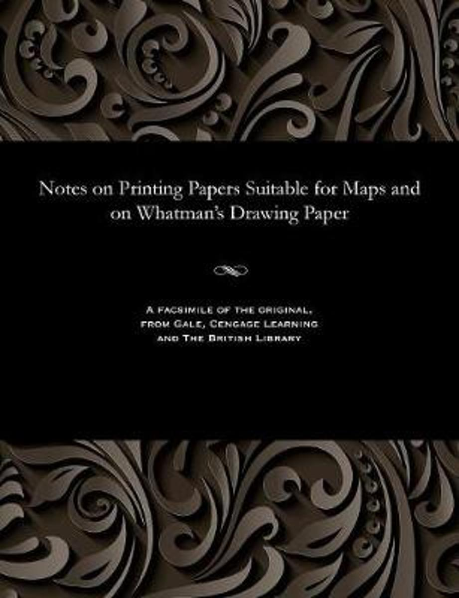 Notes on Printing Papers Suitable for Maps and on Whatman's Drawing Paper