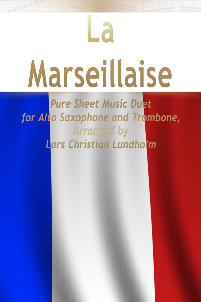 La Marseillaise Pure Sheet Music Duet for Alto Saxophone and Trombone, Arranged by Lars Christian Lundholm