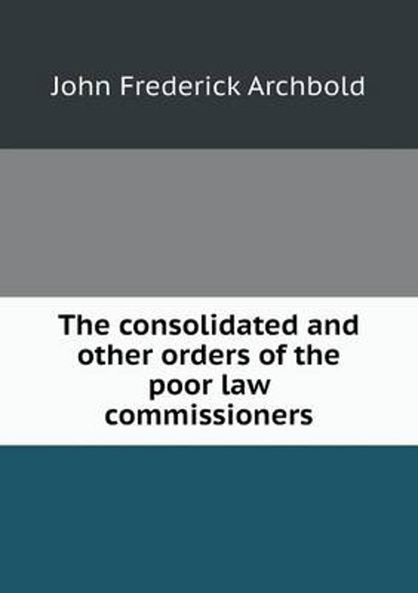 The Consolidated and Other Orders of the Poor Law Commissioners