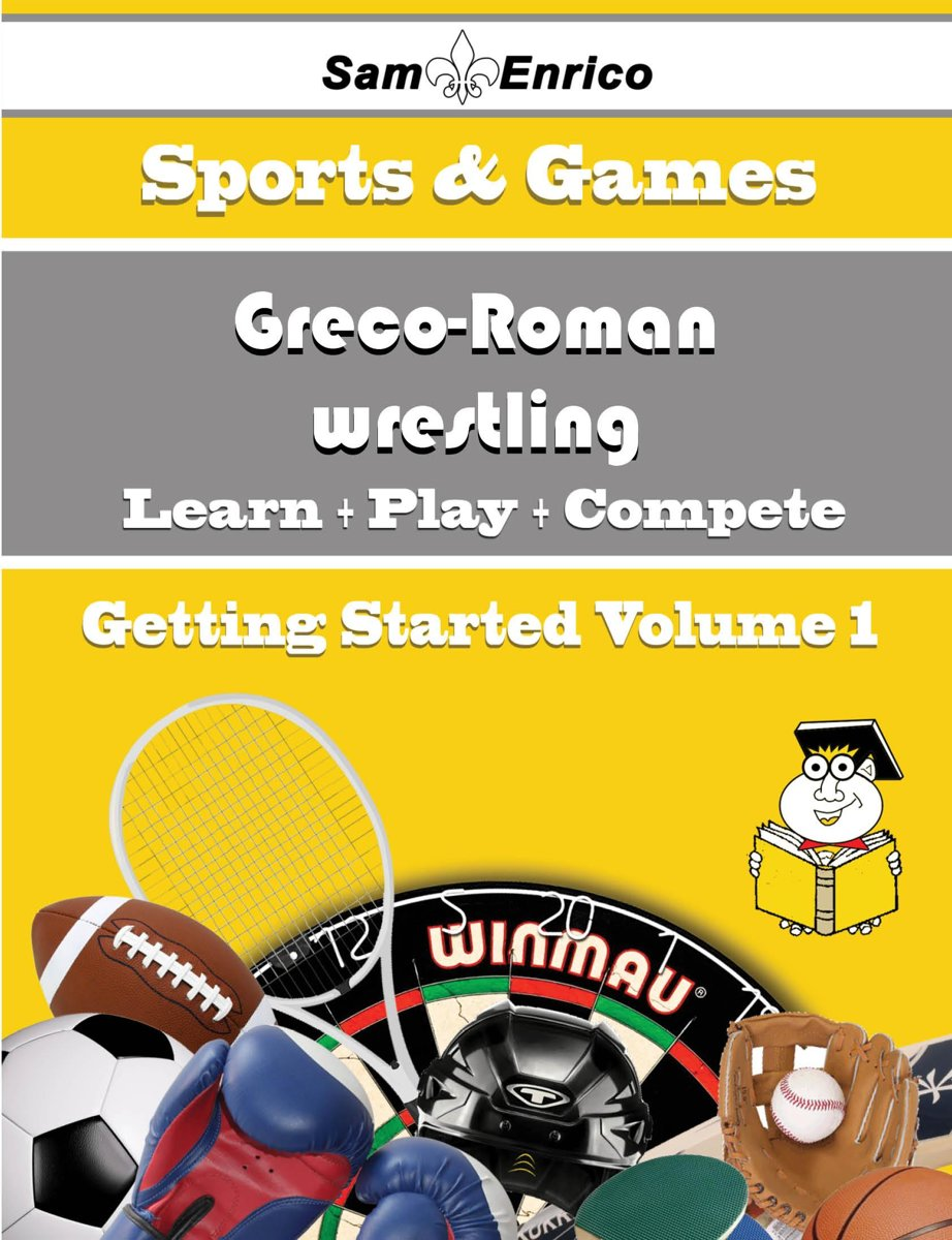 A Beginners Guide to Greco-Roman wrestling (Volume 1)
