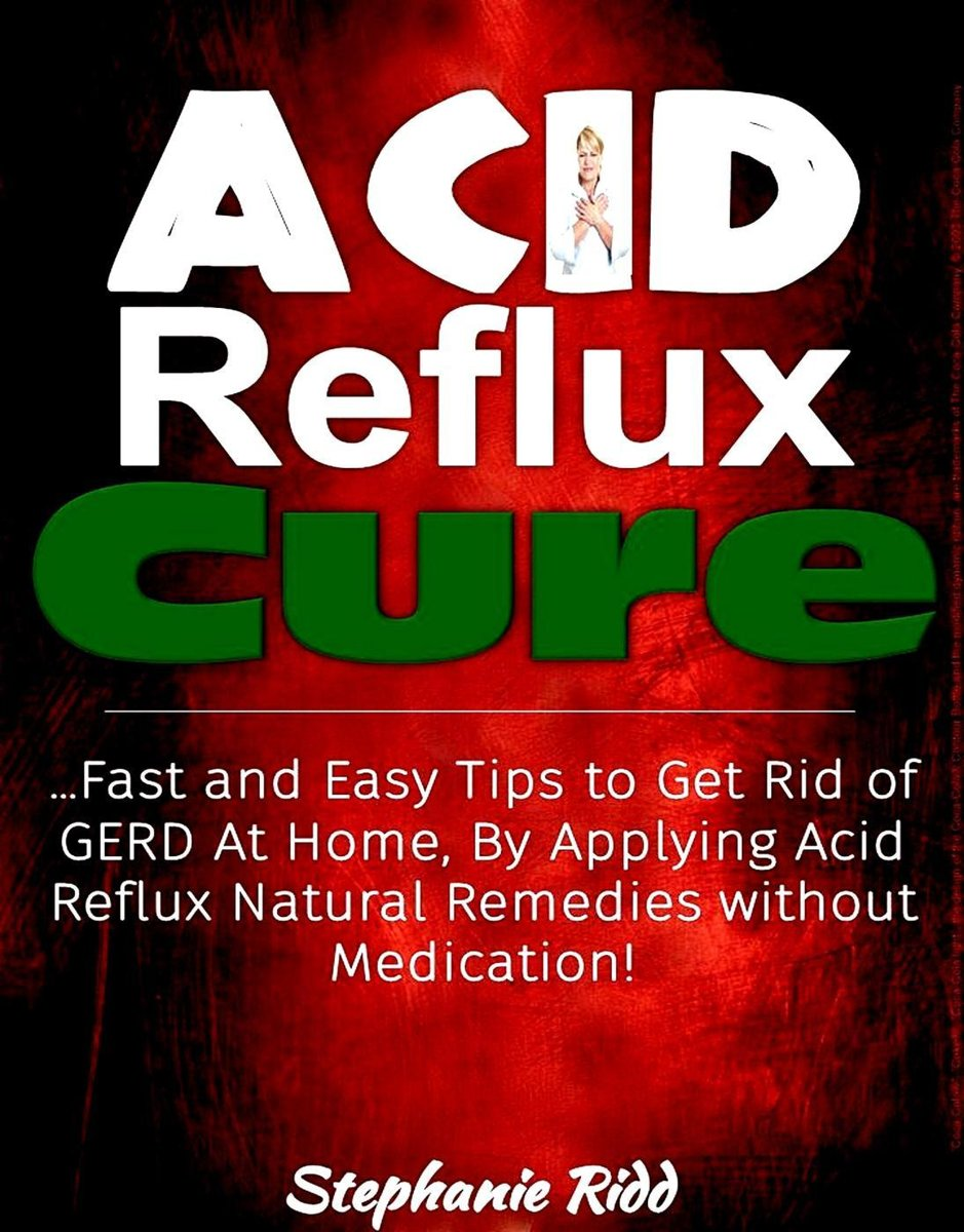 Acid Reflux Cure: Fast and Easy Tips to Get Rid of GERD At Home, By Applying Acid Reflux Natural Remedies without Medication!
