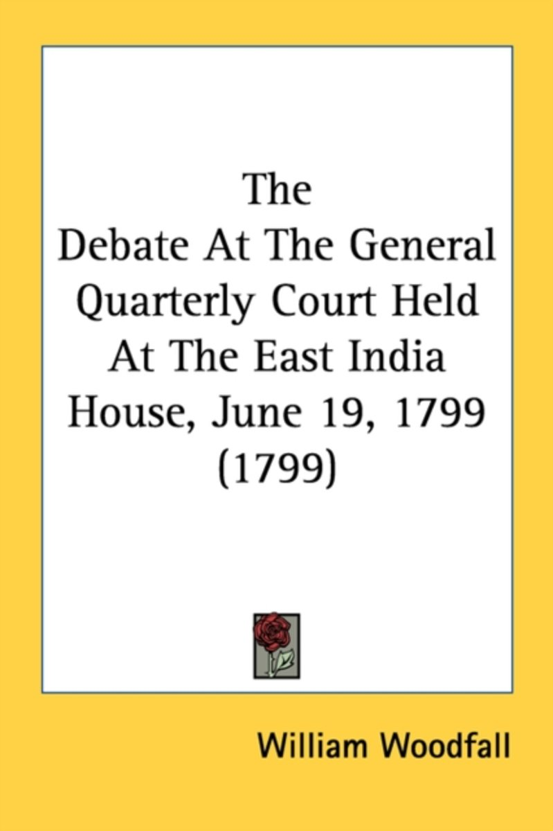 The Debate at the General Quarterly Court Held at the East India House, June 19, 1799 (1799)
