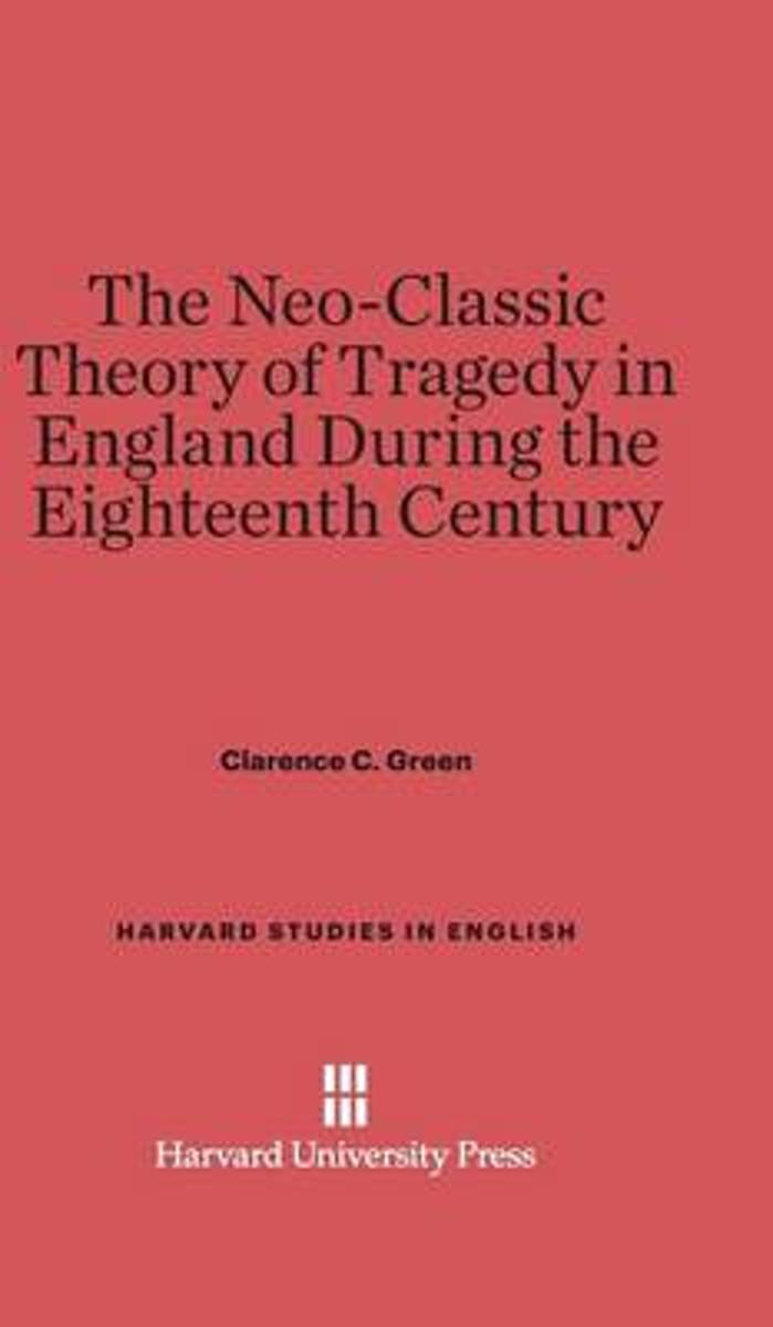 The Neo-Classic Theory of Tragedy in England During the Eighteenth Century
