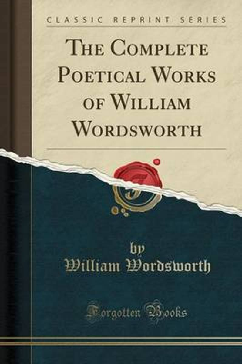 The Complete Poetical Works of William Wordsworth (Classic Reprint)