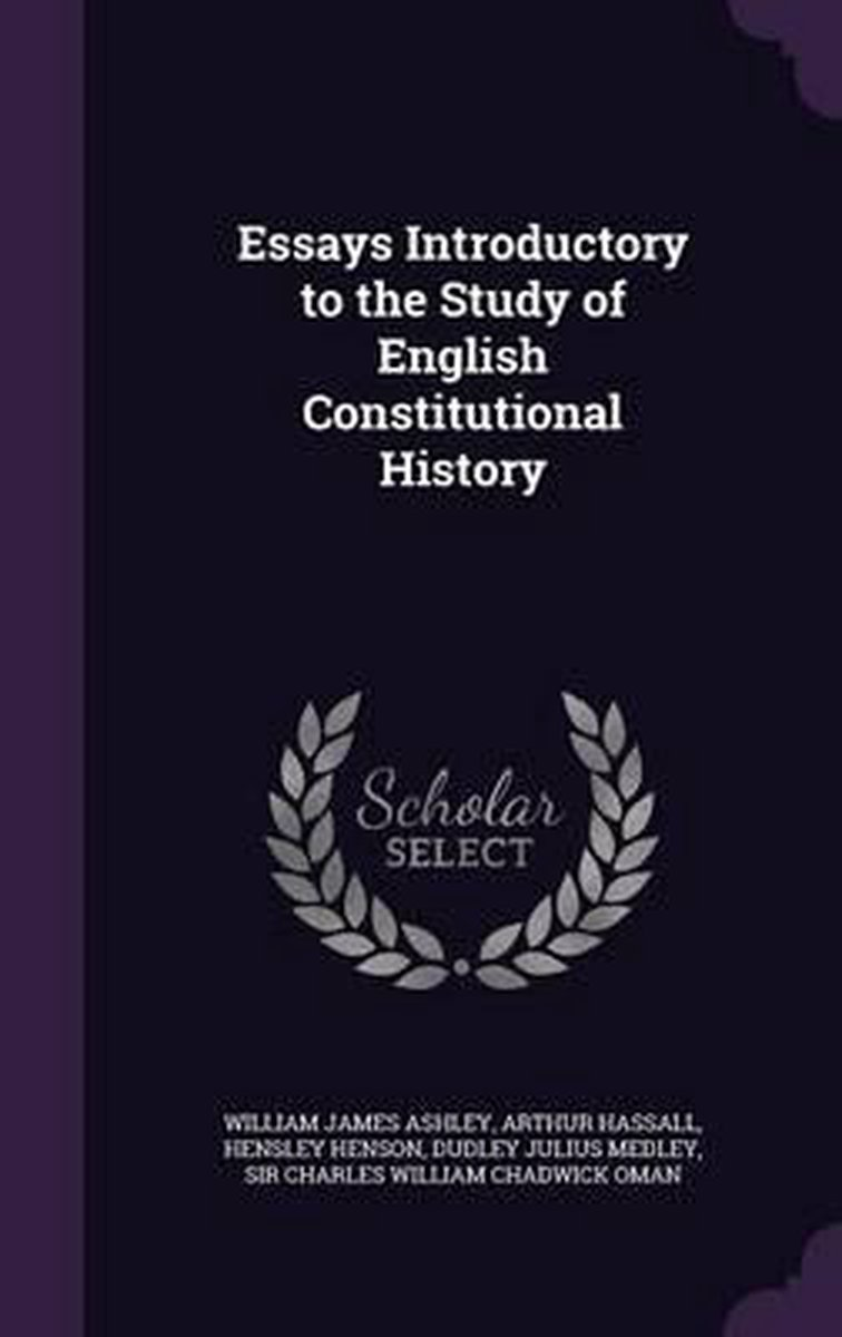 Essays Introductory to the Study of English Constitutional History