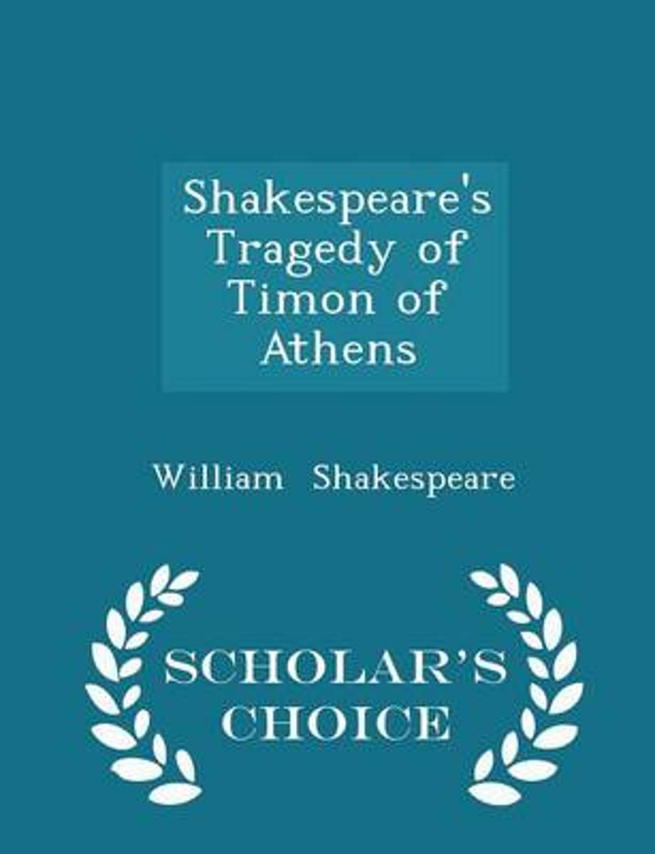 Shakespeare's Tragedy of Timon of Athens - Scholar's Choice Edition