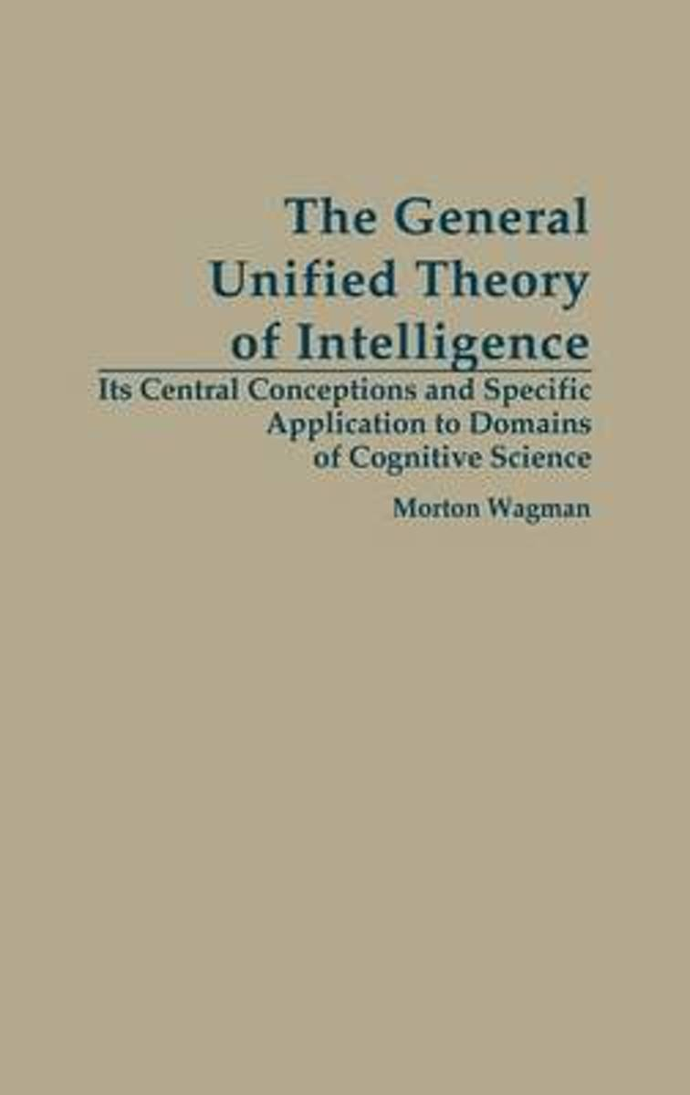 The General Unified Theory of Intelligence