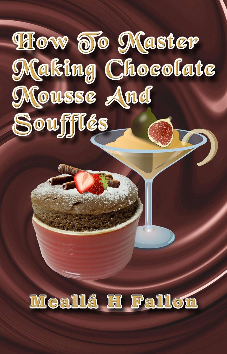 How To Master Making Chocolate Mousse And Soufflés