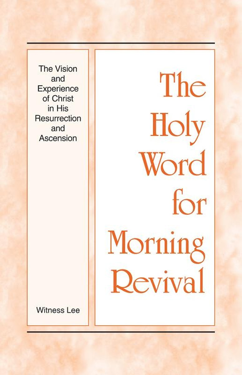The Holy Word for Morning Revival - The Vision and Experience of Christ in His Resurrection and Ascension