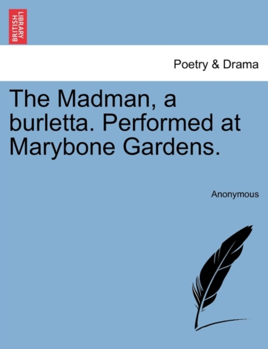 The Madman, a Burletta. Performed at Marybone Gardens.