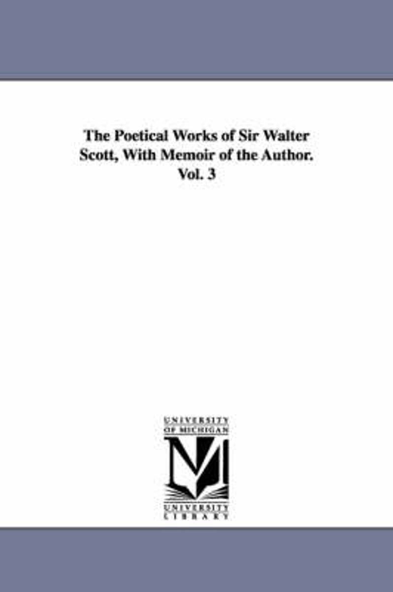 The Poetical Works of Sir Walter Scott, with Memoir of the Author. Vol. 3