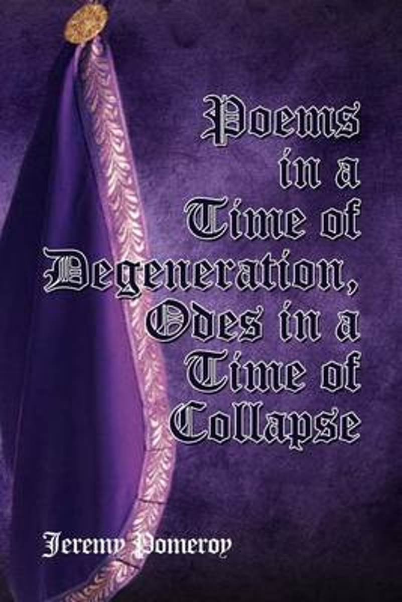 Poems in a Time of Degeneration, Odes in a Time of Collapse