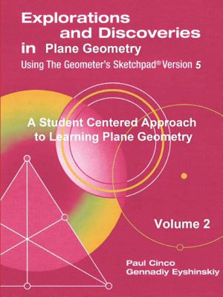 Explorations and Discoveries in Plane Geometry Using the Geometer's Sketchpad Version 5 Volume 2