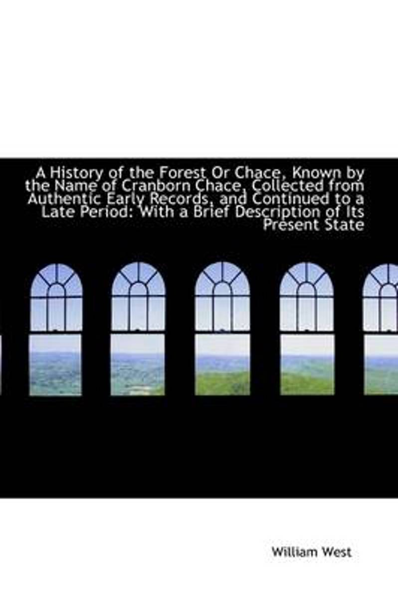 A History of the Forest or Chace, Known by the Name of Cranborn Chace, Collected from Authentic Earl