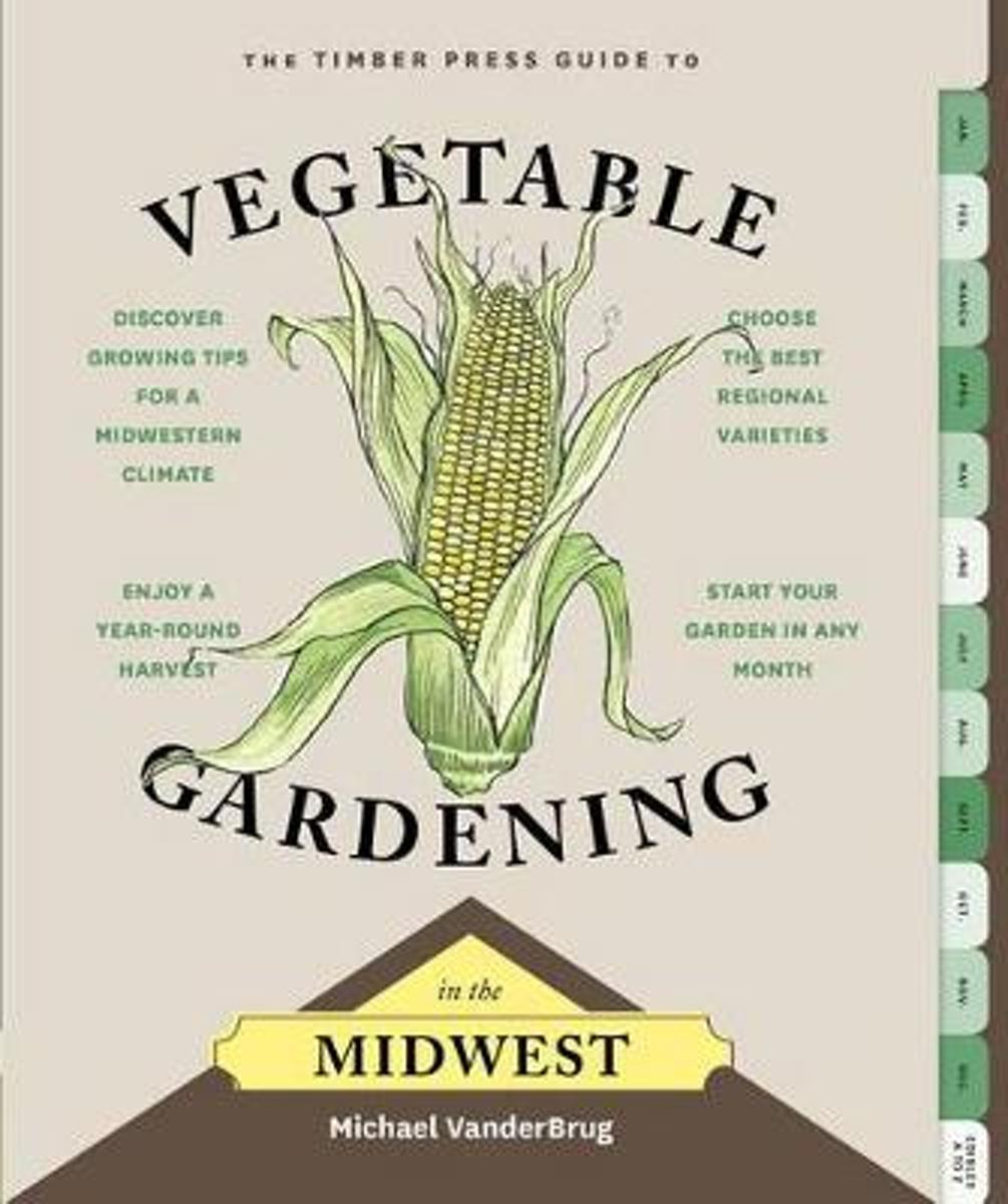 Timber Press Guide to Vegetable Gardening in the Midwest