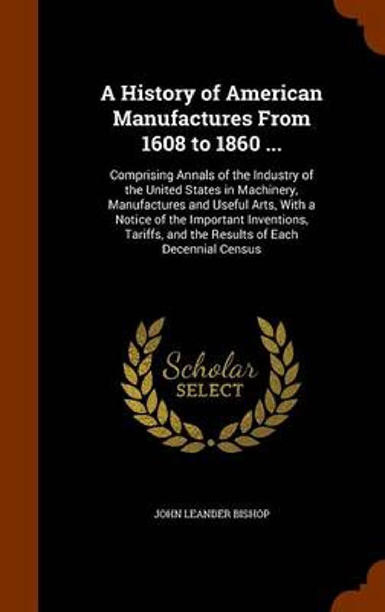 A History of American Manufactures from 1608 to 1860 ...