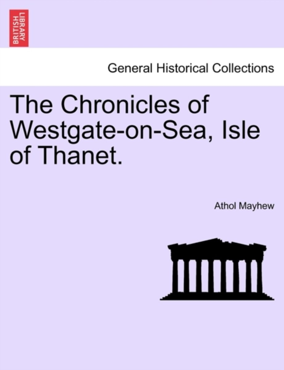 The Chronicles of Westgate-On-Sea, Isle of Thanet.