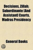 Decisions, Zillah; Subordinante [And Assistant] Courts, Madras Presidency