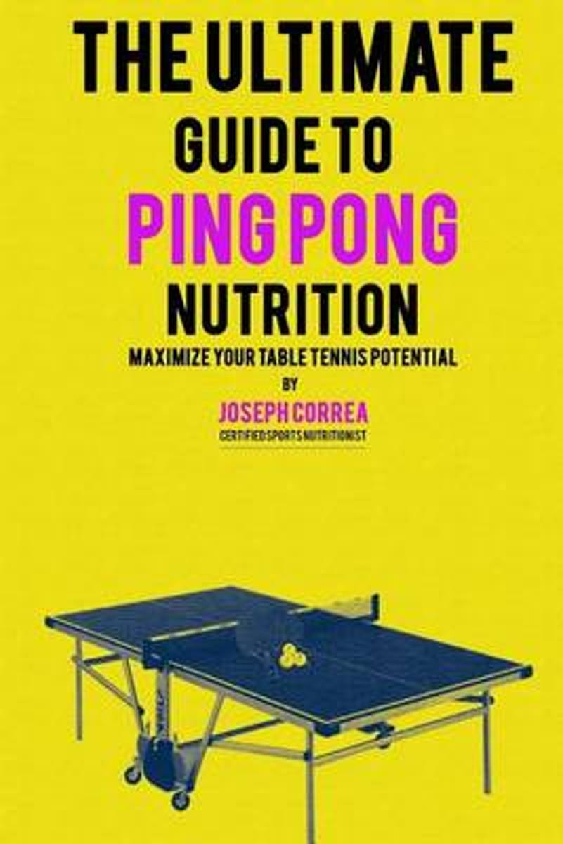 The Ultimate Guide to Ping Pong Nutrition