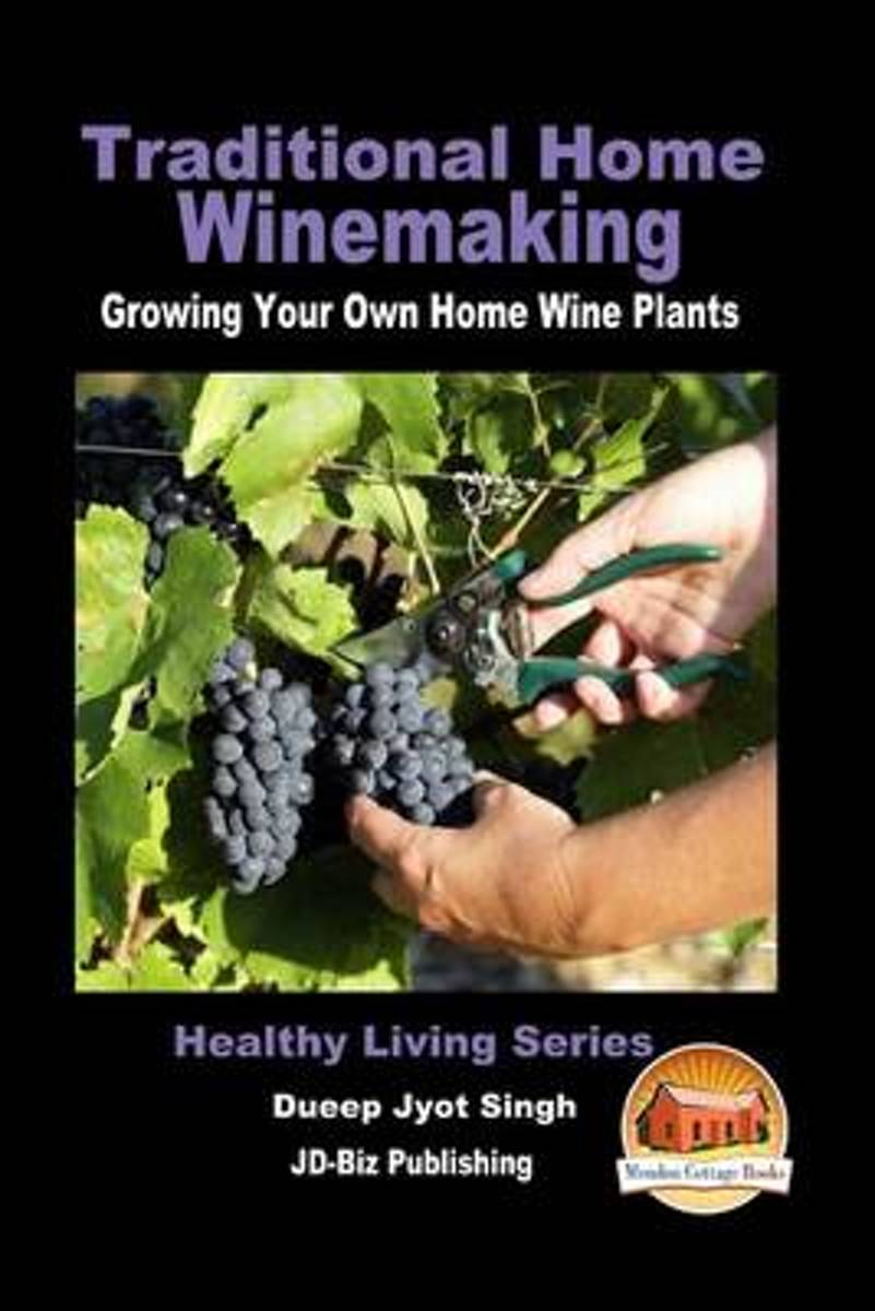 Traditional Home Winemaking - Growing Your Own Home Wine Plants