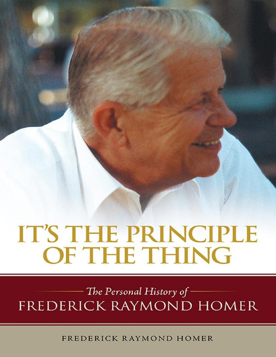 It's the Principle of the Thing: The Personal History of Frederick Raymond Homer