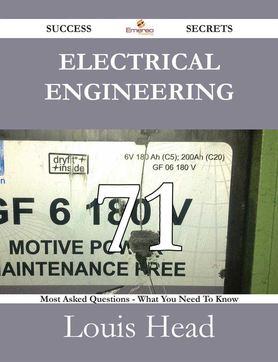 Electrical Engineering 71 Success Secrets - 71 Most Asked Questions On Electrical Engineering - What You Need To Know