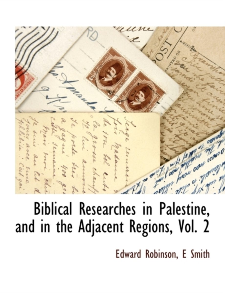 Biblical Researches in Palestine, and in the Adjacent Regions, Vol. 2