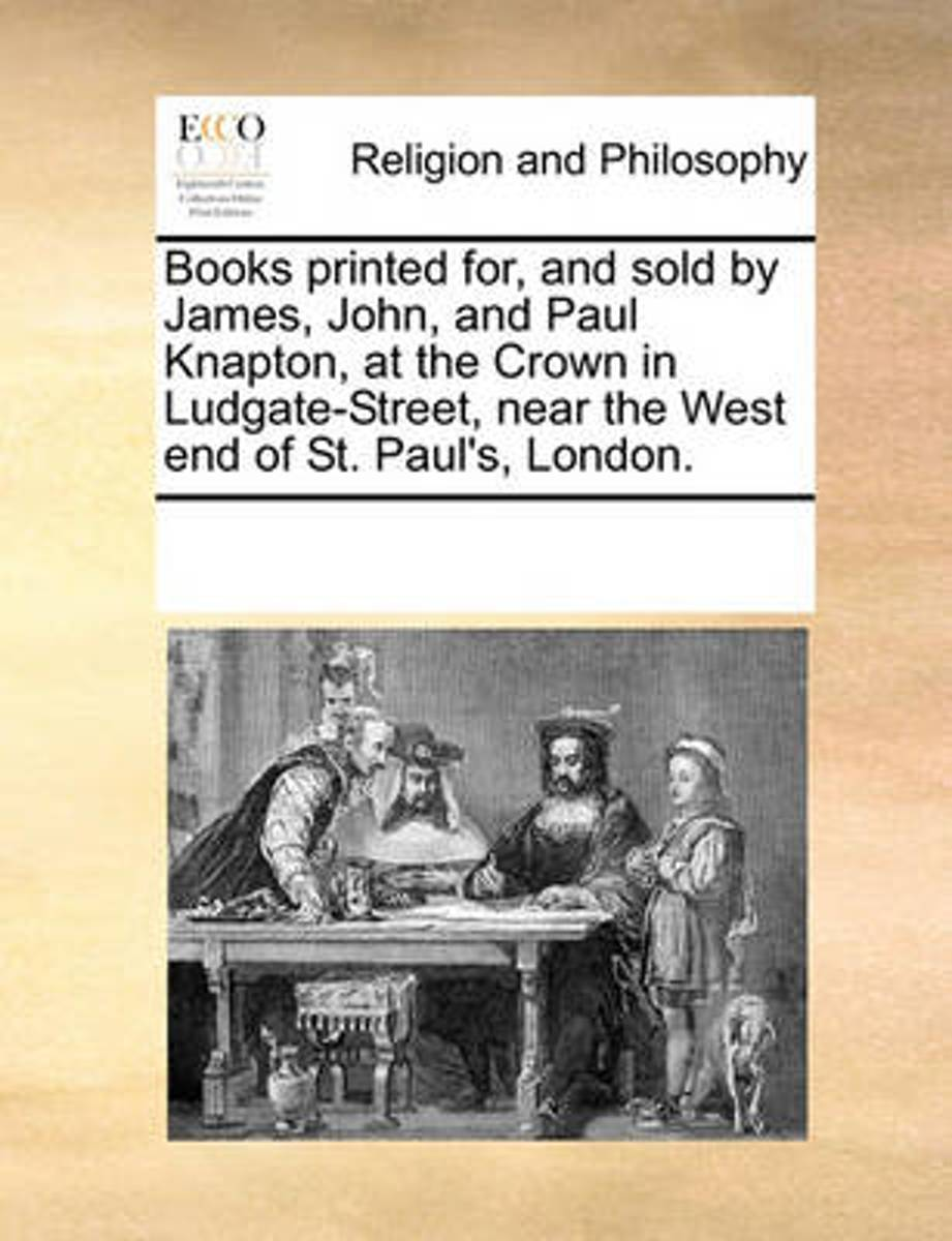 Books Printed For, and Sold by James, John, and Paul Knapton, at the Crown in Ludgate-Street, Near the West End of St. Paul's, London.