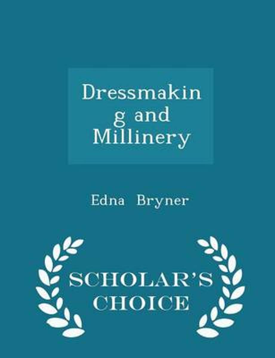 Dressmaking and Millinery - Scholar's Choice Edition