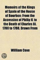 Memoirs of the Kings of Spain of the House of Bourbon; From the Accession of Philip V. to the Death of Charles III. 1700 to 1788. Drawn from the Original and Unpublished Documents Volume 4