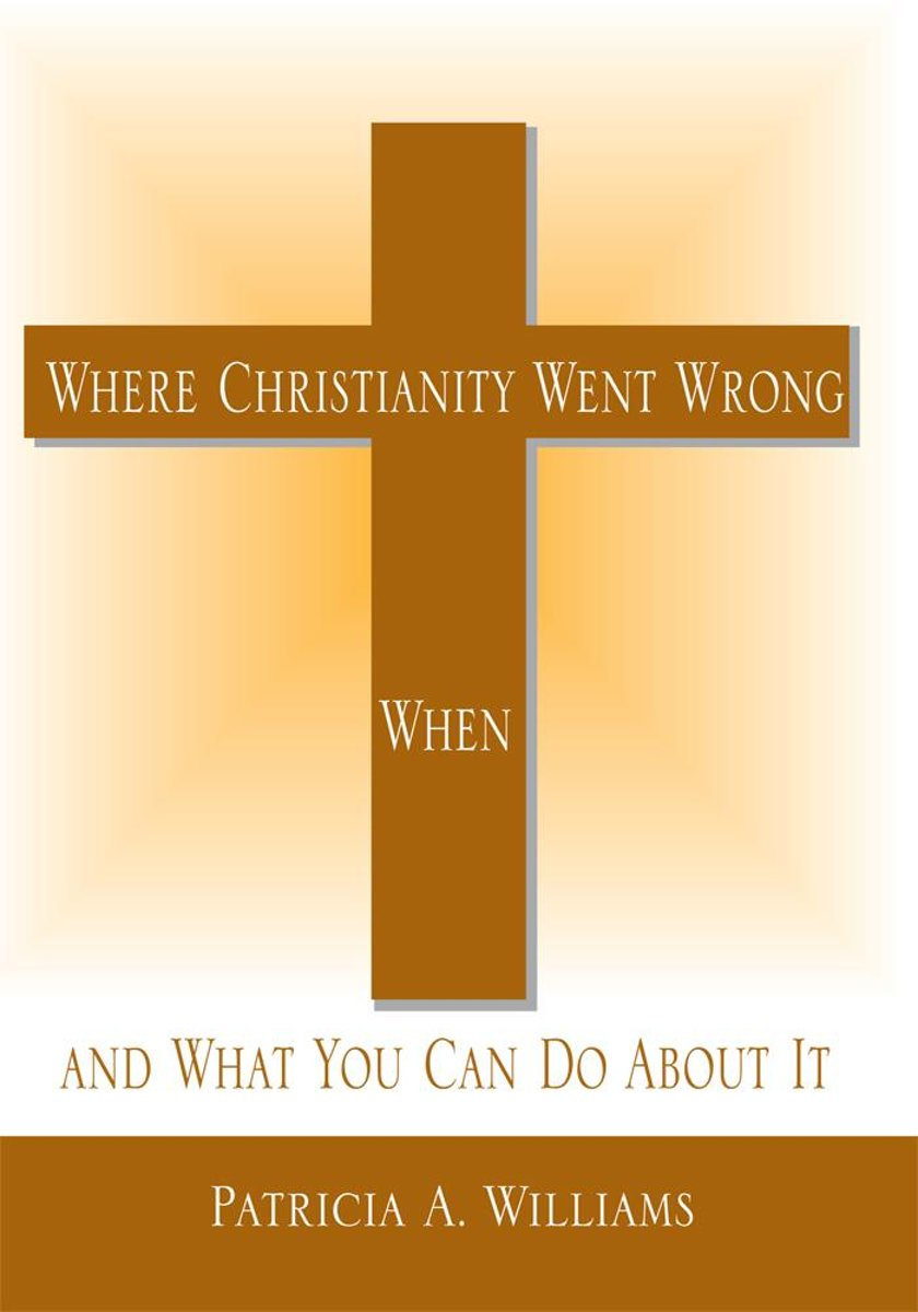 Where Christianity Went Wrong, When