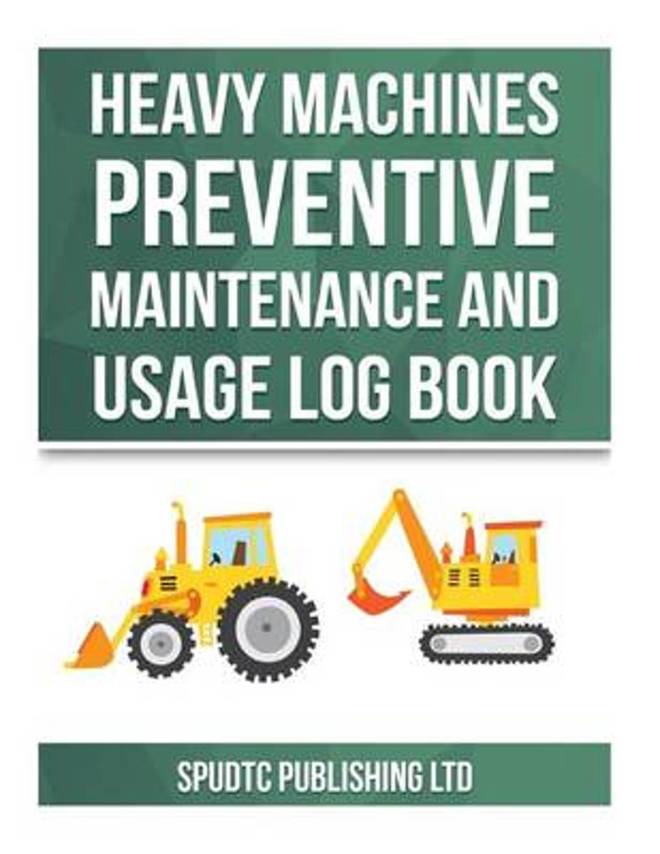 Heavy Machines Preventive Maintenance and Usage Log Book