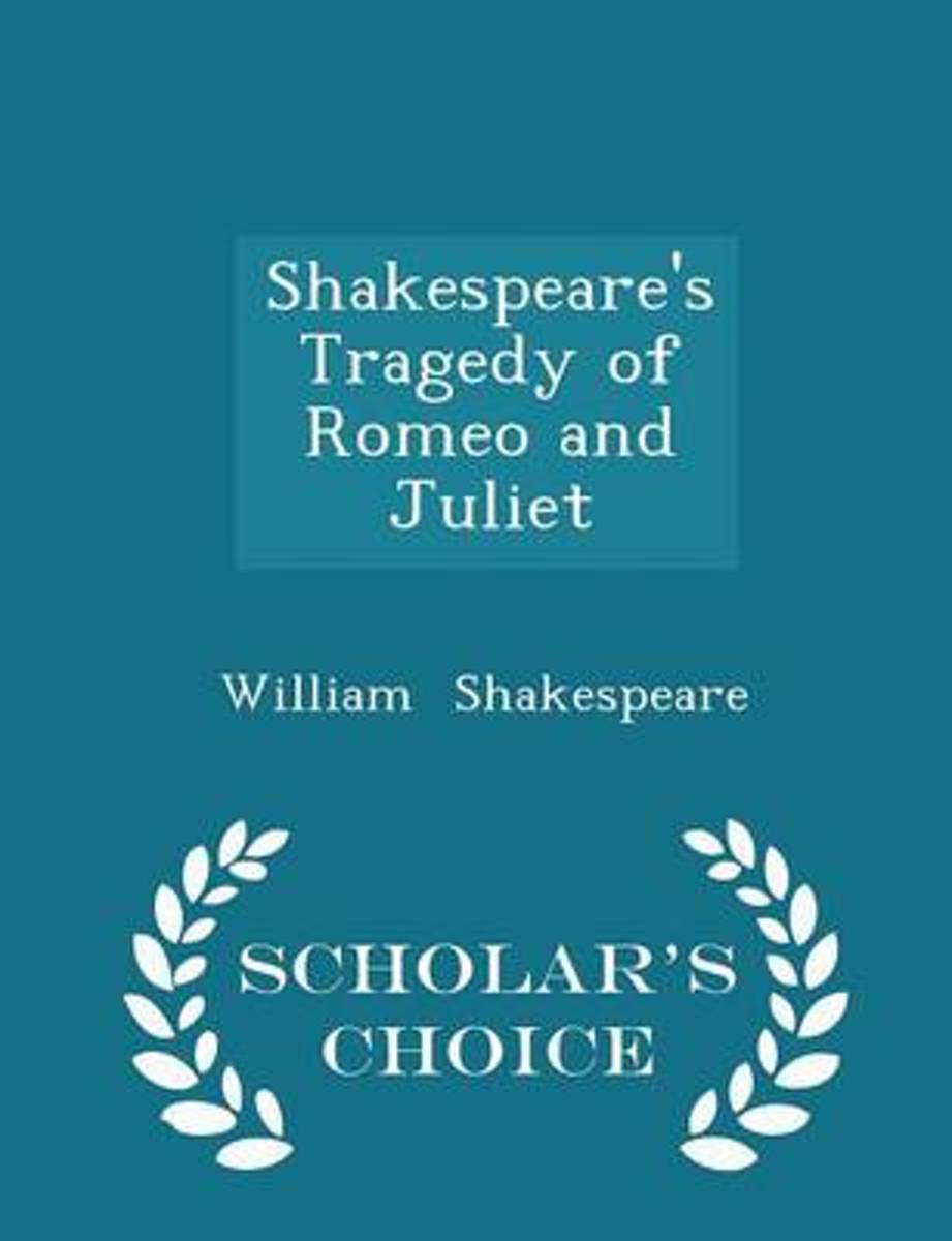 Shakespeare's Tragedy of Romeo and Juliet - Scholar's Choice Edition