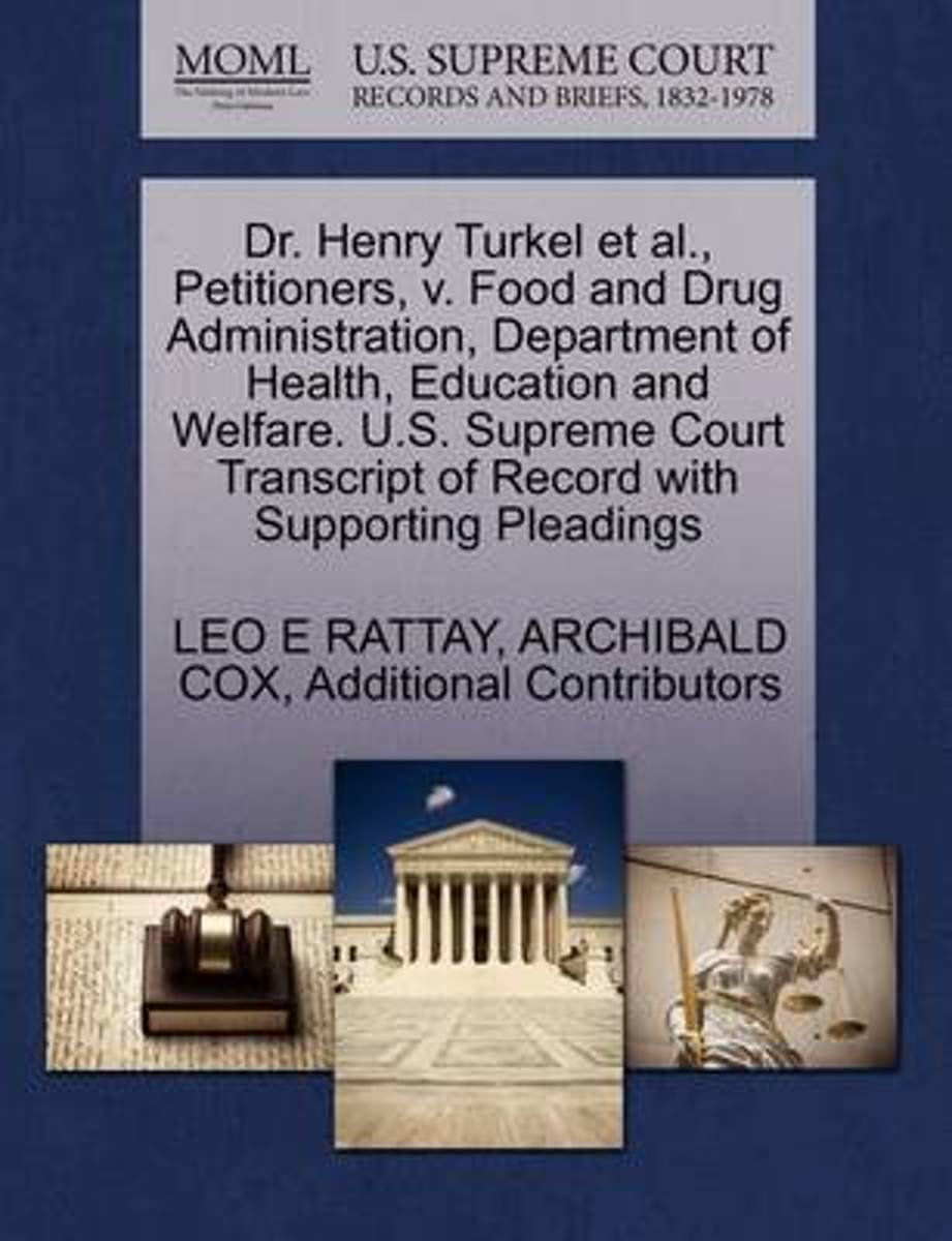 Dr. Henry Turkel et al., Petitioners, V. Food and Drug Administration, Department of Health, Education and Welfare. U.S. Supreme Court Transcript of Record with Supporting Pleadings