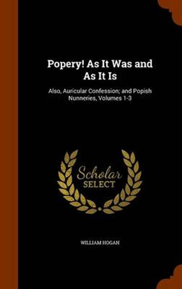 Popery! as It Was and as It Is