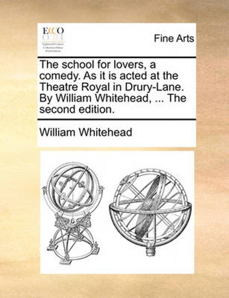 The School for Lovers, a Comedy. as It Is Acted at the Theatre Royal in Drury-Lane. by William Whitehead, ... the Second Edition