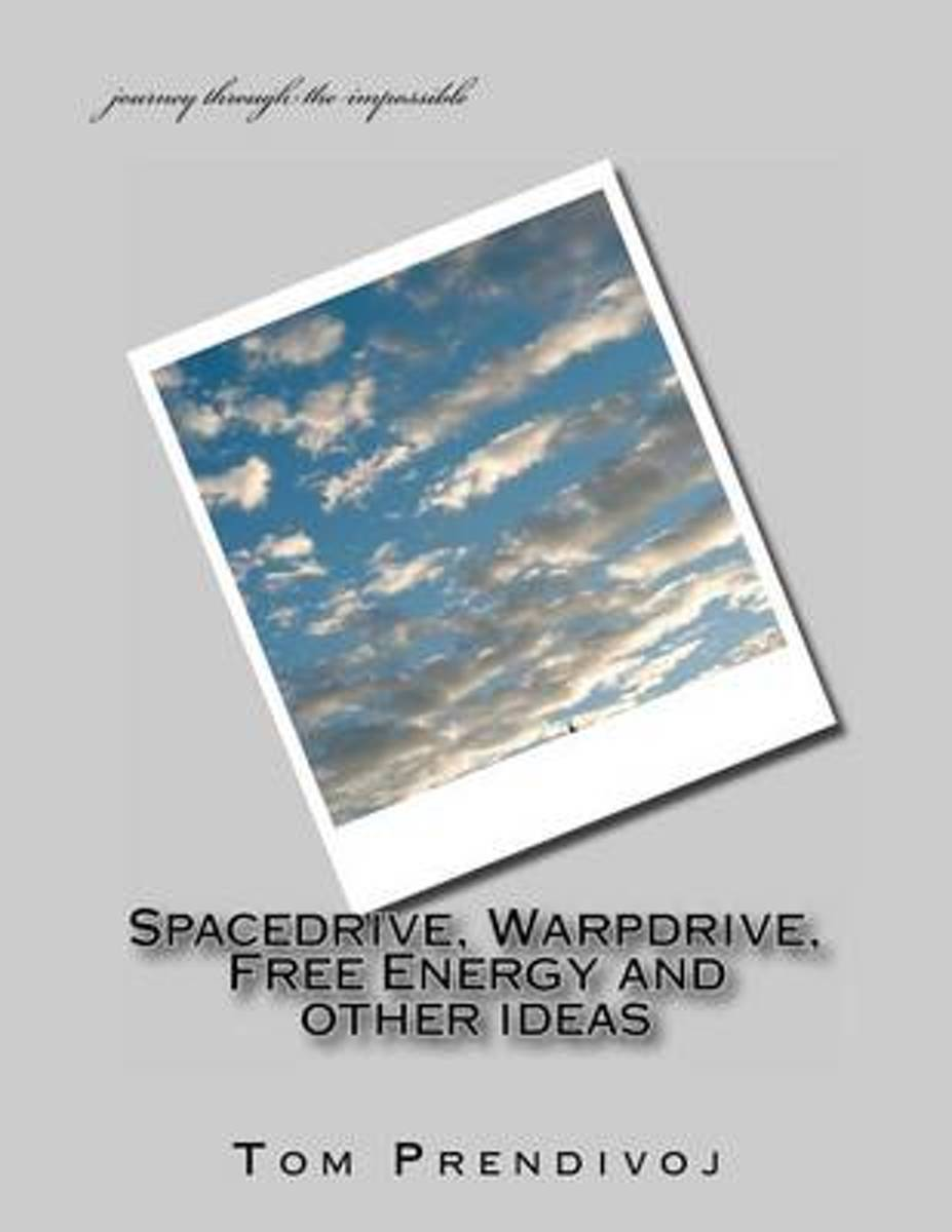 Spacedrive, Warpdrive, Free Energy and Other Ideas