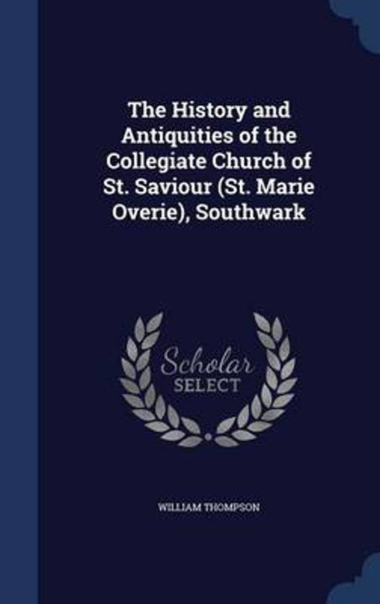 The History and Antiquities of the Collegiate Church of St. Saviour (St. Marie Overie), Southwark