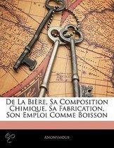 de La Bire, Sa Composition Chimique, Sa Fabrication, Son Emp