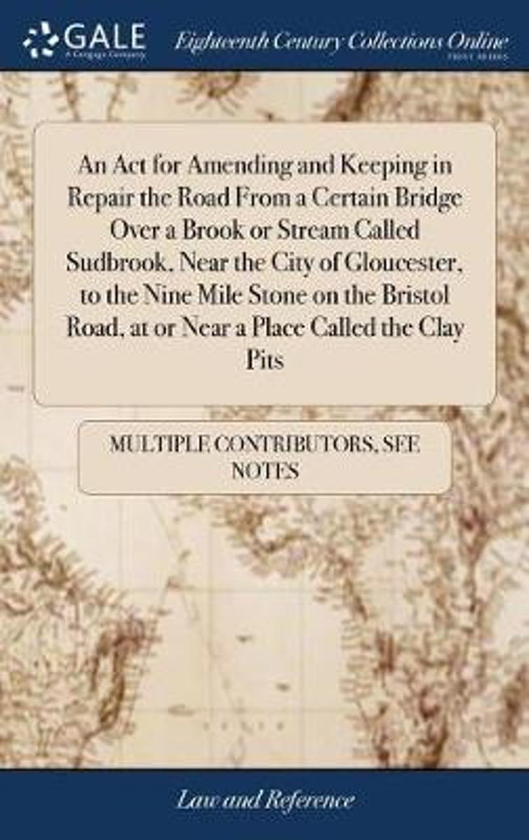 An ACT for Amending and Keeping in Repair the Road from a Certain Bridge Over a Brook or Stream Called Sudbrook, Near the City of Gloucester, to the Nine Mile Stone on the Bristol Road, at or