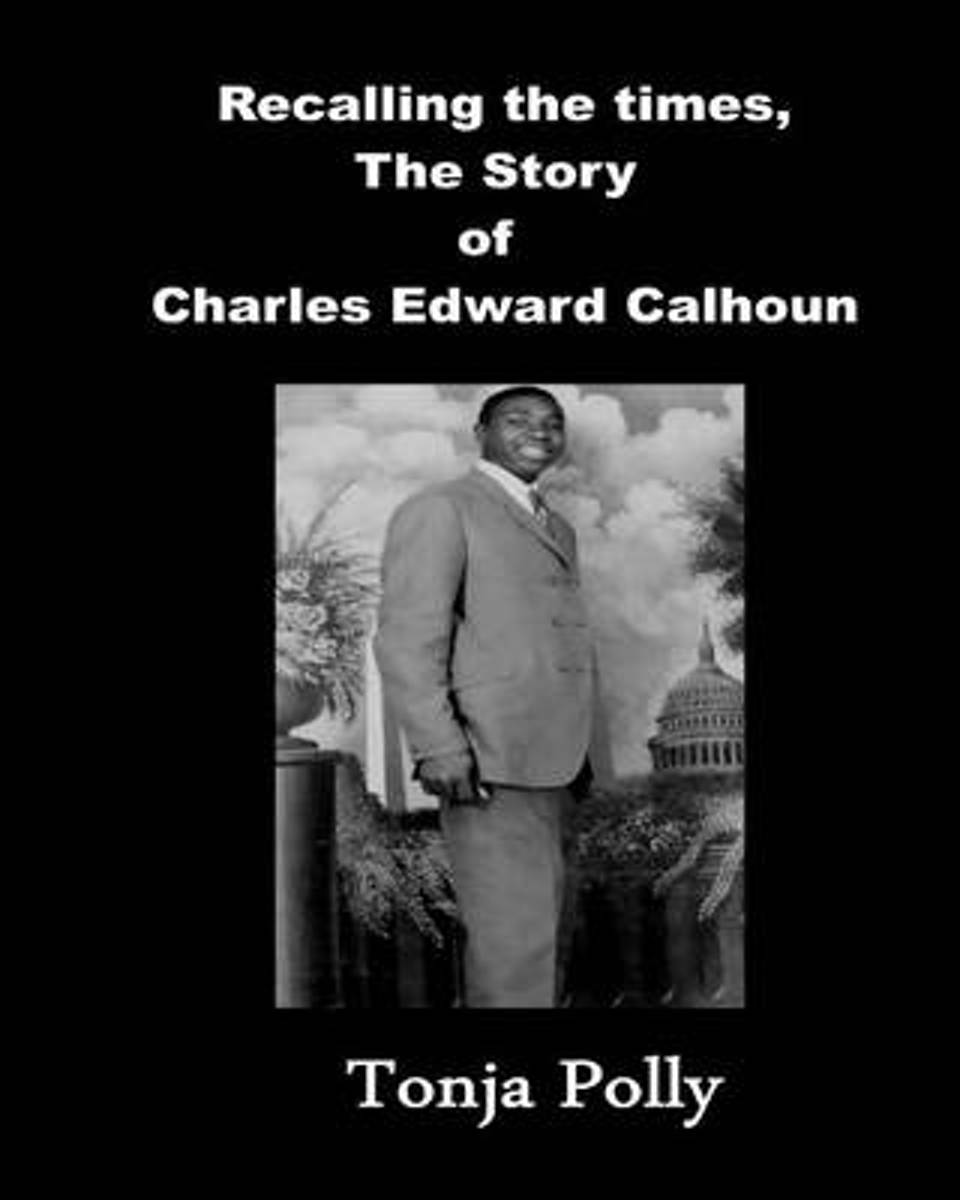 Recalling the Times, the Story of Charles Edward Calhoun
