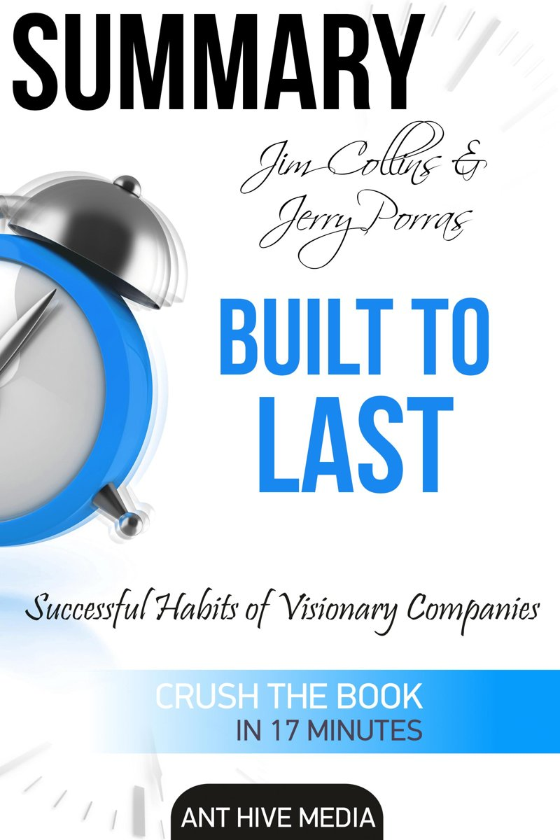 Jim Collins and Jerry Porras' Built To Last: Successful Habits of Visionary Companies Summary