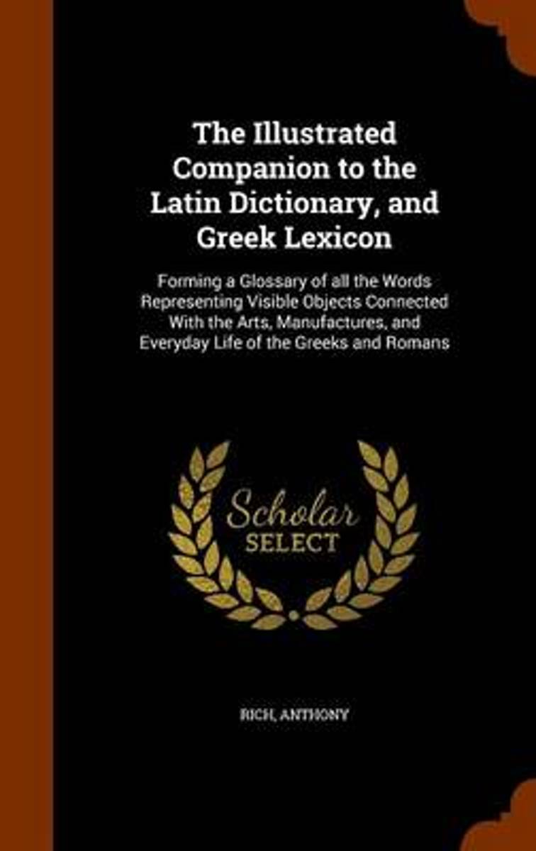 The Illustrated Companion to the Latin Dictionary, and Greek Lexicon