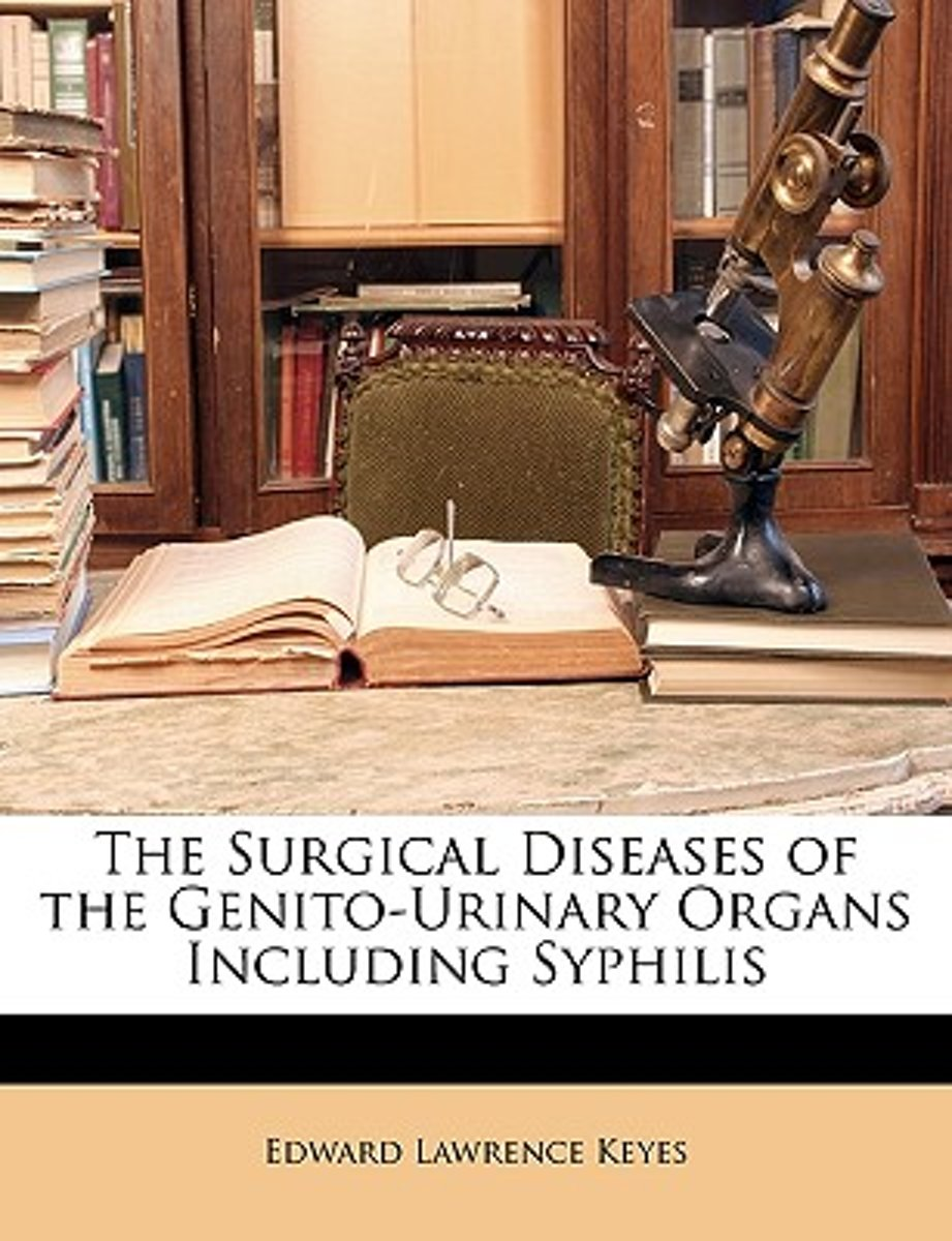 The Surgical Diseases of the Genito-Urinary Organs Including Syphilis