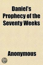 Daniel's Prophecy Of The Seventy Weeks; &C. Explained From The Sacred Writings, And Applied To The History Of The Jews