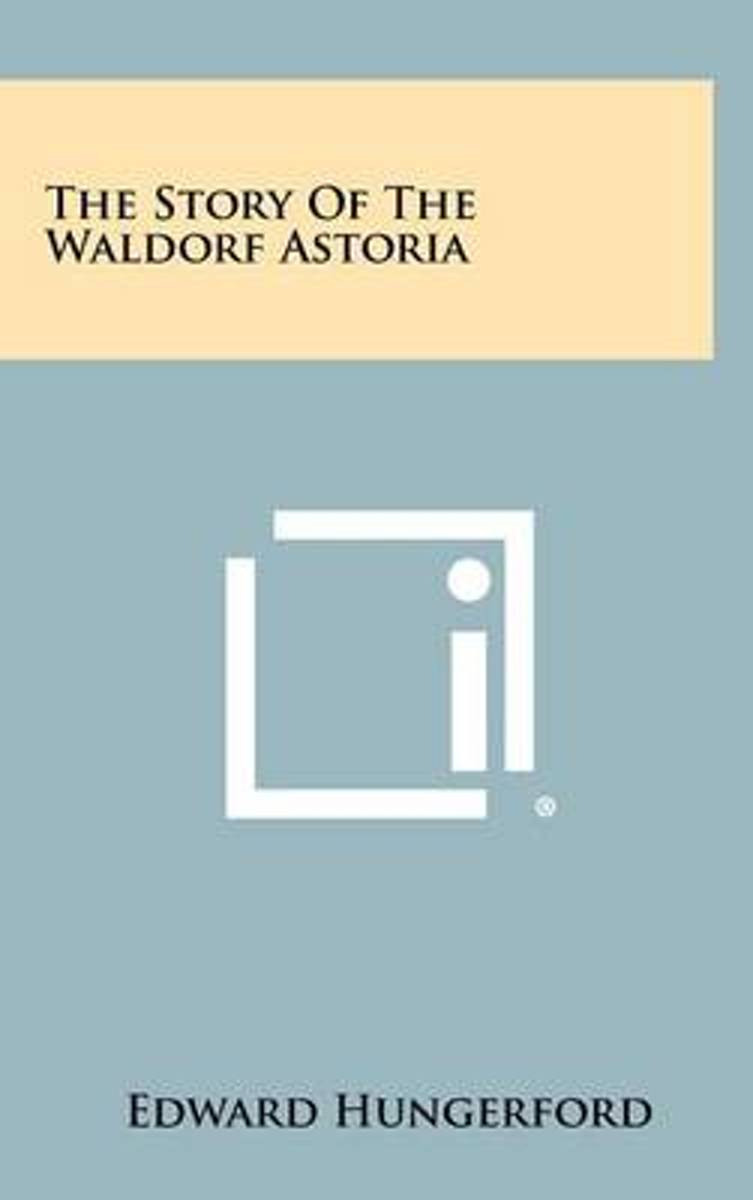 The Story of the Waldorf Astoria