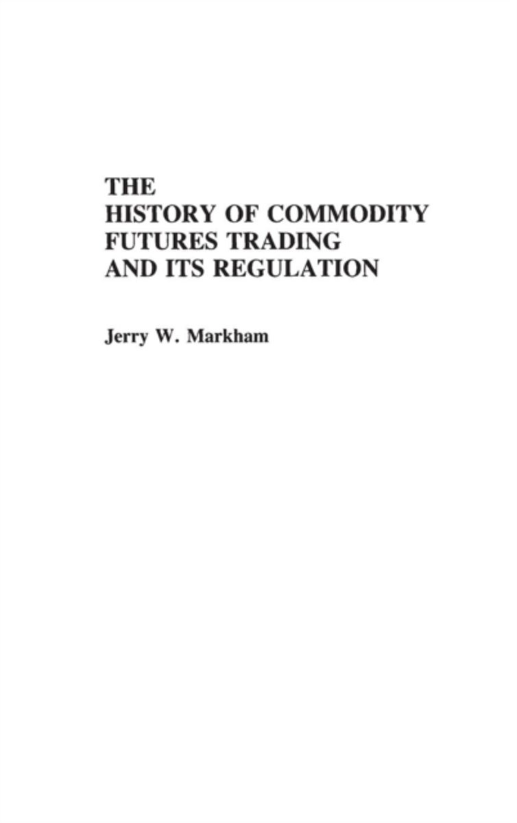The History of Commodity Futures Trading and Its Regulation