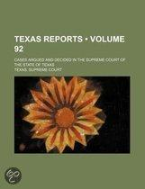 Texas Reports (Volume 92); Cases Argued And Decided In The Supreme Court Of The State Of Texas