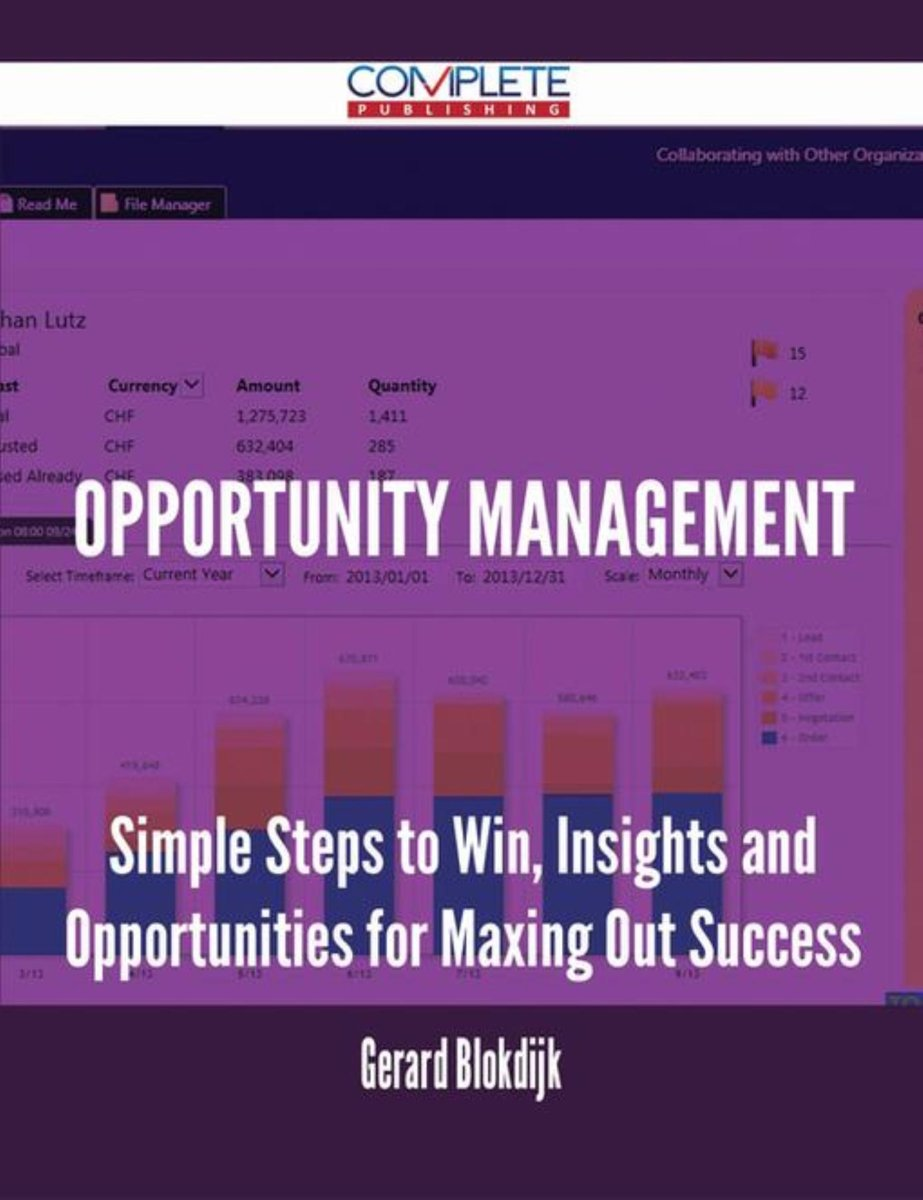 Opportunity Management - Simple Steps to Win, Insights and Opportunities for Maxing Out Success