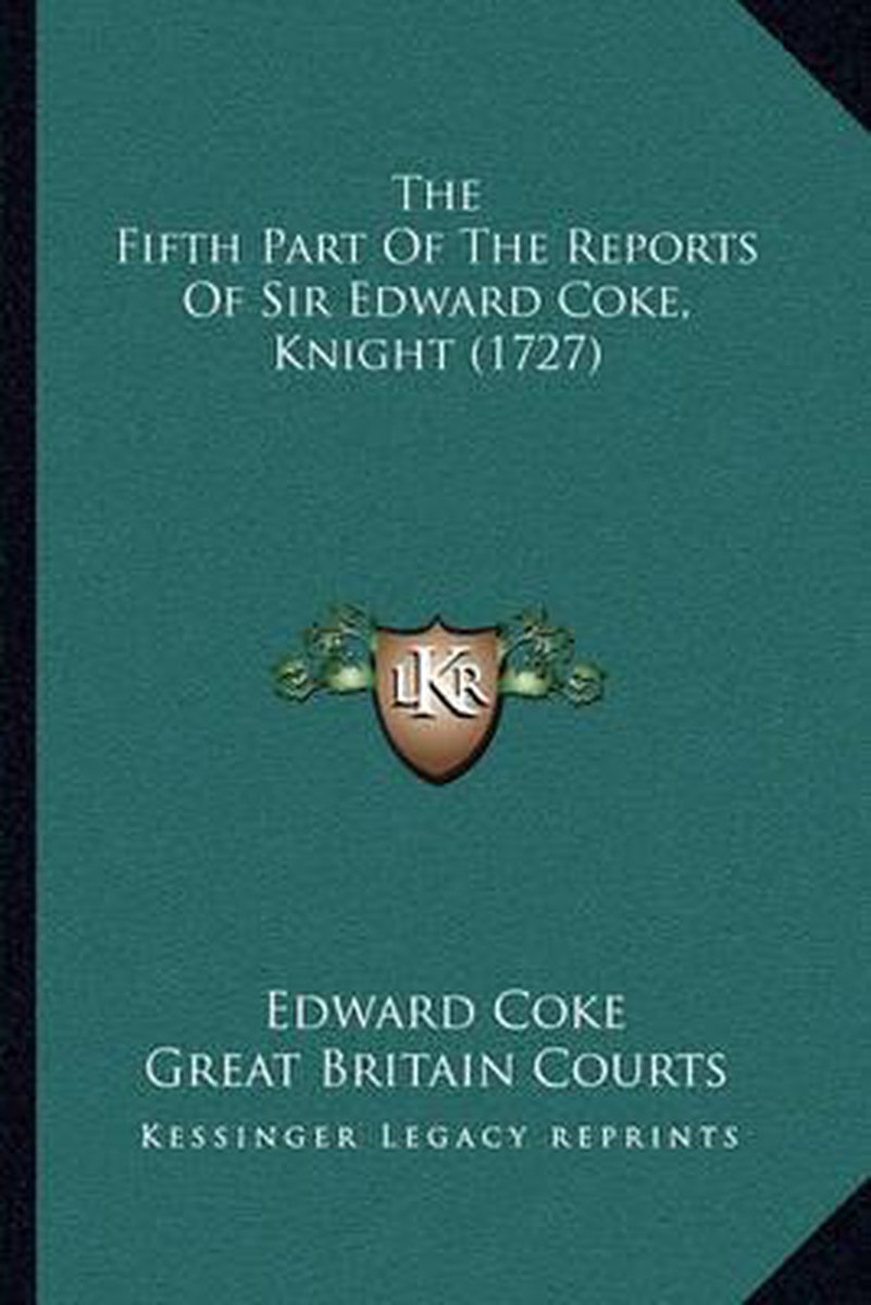 The Fifth Part of the Reports of Sir Edward Coke, Knight (1727)